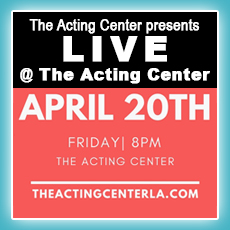 Live At The Acting Center - April 20, 2018 - 8pm